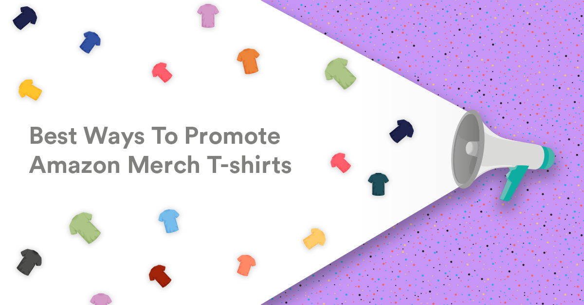 Best Free Ways To Promote Amazon Merch T-shirts That Will